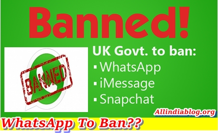 Banned! WhatsApp To Be Banned in UK