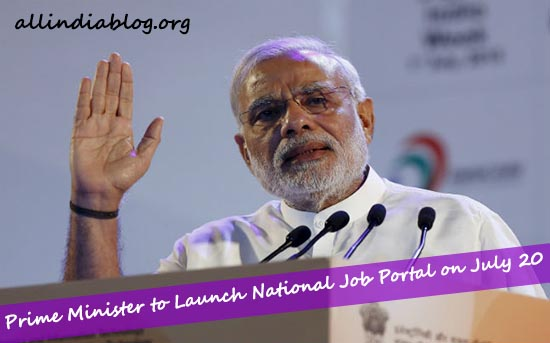 Prime Minister to Launch National Job Portal on July 20 (Monday)