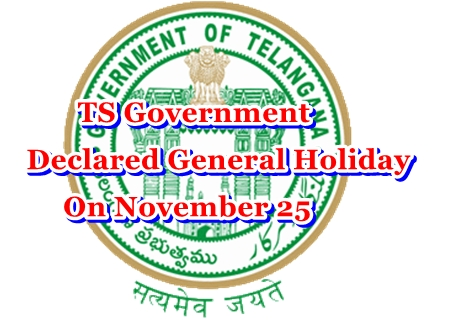 TS Government Declared a General Holiday On November 25 on the Occasion