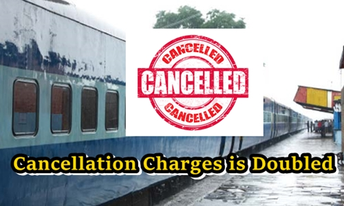 Railway Ticket Cancellation Charges Increases Double & Revised Refund Policy