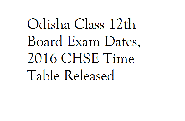 Odisha class 12th board exam dates 2016 chse time table for 12th time table 2016